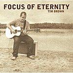 Tim Brown Focus Of Eternity