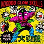 Voodoo Glow Skulls Who Is, This Is?