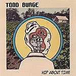 Todd Burge Hip About Time