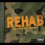 Rehab Graffiti The World (Explicit Version)