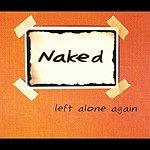 Naked Left Alone Again