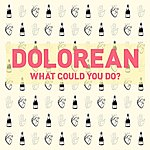 Dolorean What Could You Do?