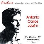 Antonio Carlos Jobim The Composer Of Desafinado Plays