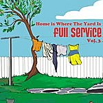 Full Service Home Is Where The Yard Is: Volume 3