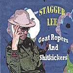 Stagger Lee Goat Ropers And Shitkickers