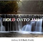 Anthony G Hold Onto Jah (Feat. Daddy Freddy)
