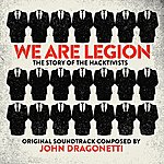 John Dragonetti We Are Legion: The Story Of The Hacktivists (Original Motion Picture Soundtrack)
