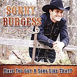 Sonny Burgess Have You Got A Song Like That?