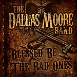 Dallas Moore Blessed Be The Bad Ones - Single