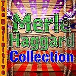 Merle Haggard The Definitive Merle Haggard Collection