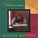 Michael Mauldin Love Without A Name: Music I Wrote For My Students