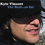 Kyle Vincent The Best...So Far