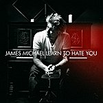 James Michael Learn To Hate You