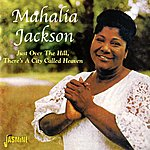Mahalia Jackson Just Over The Hill, There's A City Called Heaven