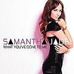 Samantha Jade What You've Done To Me
