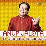 Anup Jalota Anup Jalota - 15 Ulitmate Essentials
