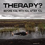 Therapy? Before You, With You, After You