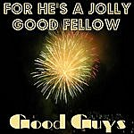 The Good Guys For He's A Jolly Good Fellow