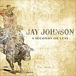 Jay Johnson 8 Seconds Or Less