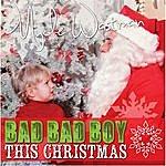 Mycle Wastman Bad Bad Boy This Christmas