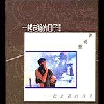 Andy Lau Yi Qi Zou Guo De Ri Zi