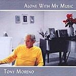 Tony Moreno Alone With My Music