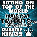 D Sitting On Top Of The World (Dubstep Tribute To Delta Goodrem)