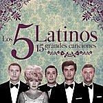 Los 5 Latinos 15 Grandes Canciones. Los 5 Latinos