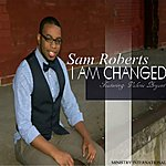Sam Roberts I Am Changed (Feat. Valerie Bryant) - Single