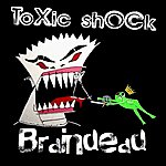 Toxic Shock Braindead