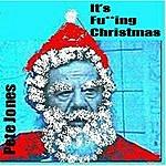 Pete Jones It's F**king Christmas