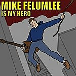 Mike Felumlee Mike Felumlee Is My Hero