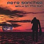 Pete Sanchez, Jr. Walk On The Sun