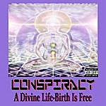 Conspiracy A Divine Life - Birth Is Free