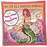 Carol Lipnik My Life As A Singing Mermaid