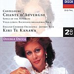 Kiri Te Kanawa Canteloube: Chants D'auvergne/Villa-Lobos: Bachianas Brasileiras No.5 (2 Cds)