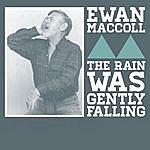Ewan MacColl The Rain Was Gently Falling