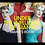Under The Influence Of Giants Mama's Room (Int'l Ecd Maxi)