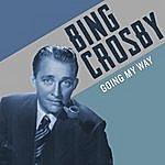 Bing Crosby Bing Crosby, Going My Way