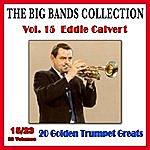 Eddie Calvert The Big Bands Collection, Vol. 15/23: Eddie Calvert - 20 Golden Trumpet Greats