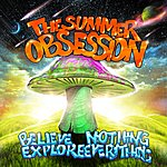 The Summer Obsession Believe Nothing Explore Everything