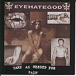 Eyehategod Take As Needed For Pain (Reissue)