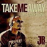 J.B. Take Me Away (Feat. Casey Deane)