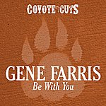 Gene Farris Be With You