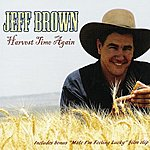 Jeff Brown Harvest Time Again