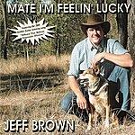 Jeff Brown Mate I'm Feeling Lucky