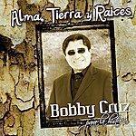 Bobby Cruz Alma, Tierra Y Raices
