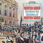 Morton Gould Gould: Morton Gould Conducts The Marches Of Morton Gould (Digitally Remastered)