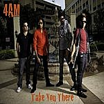 4AM Take You There - Single