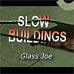 Slow Buildings Glass Joe Ep